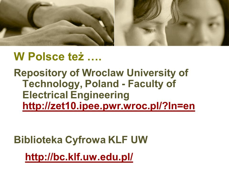 W Polsce też …. Repository of Wroclaw University of Technology, Poland - Faculty of Electrical Engineering http://zet10.ipee.pwr.wroc.pl/ ln=en.