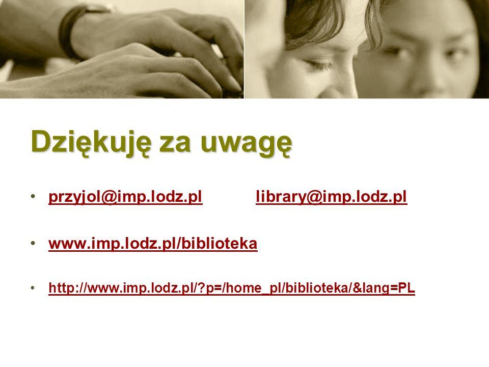 Dziękuję za uwagę przyjol@imp.lodz.pl library@imp.lodz.pl