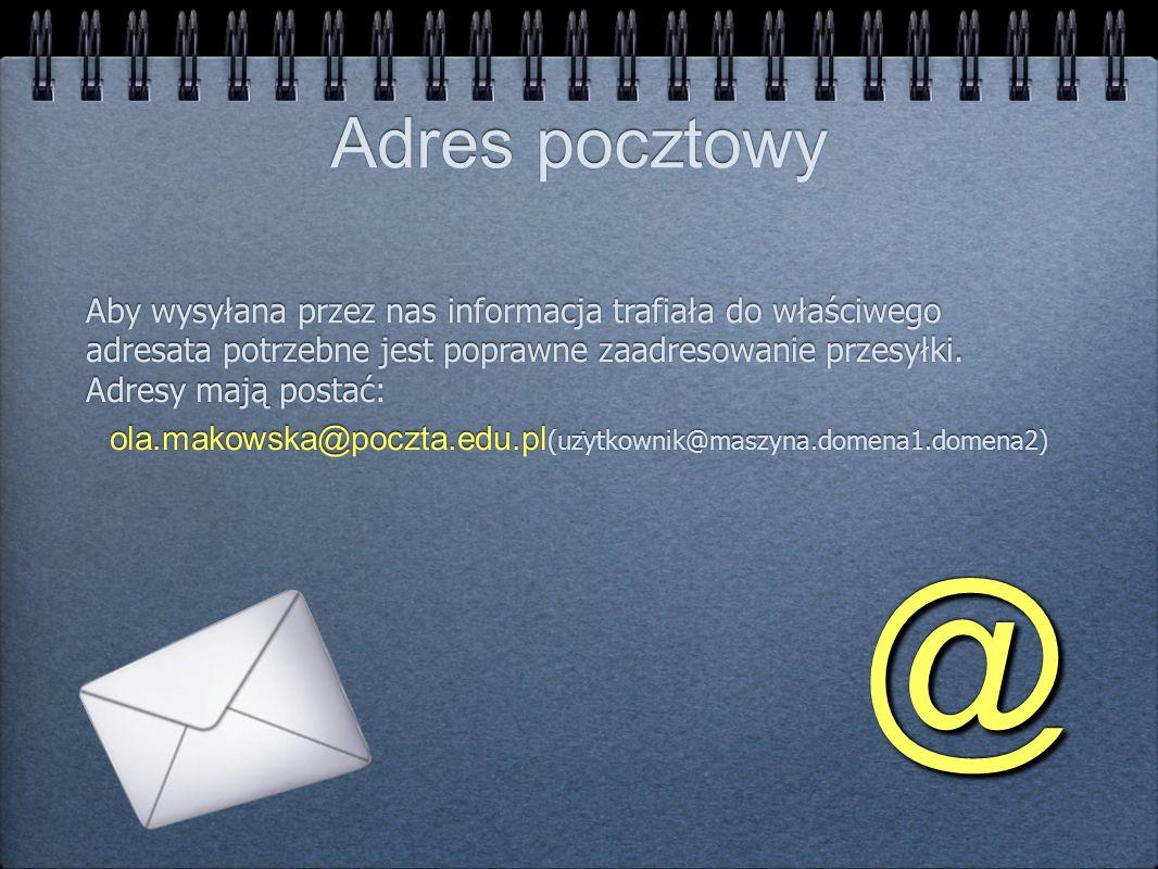 ola.makowska@poczta.edu.pl(użytkownik@maszyna.domena1.domena2)