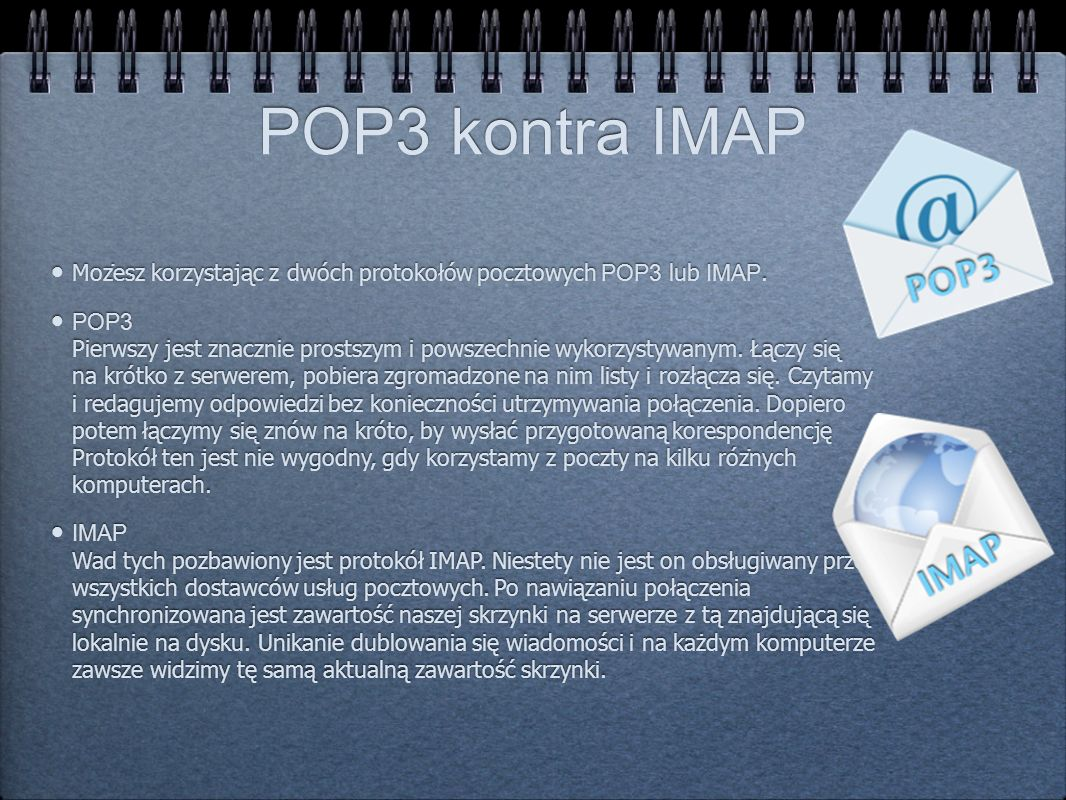 POP3 kontra IMAPMożesz korzystając z dwóch protokołów pocztowych POP3 lub IMAP.