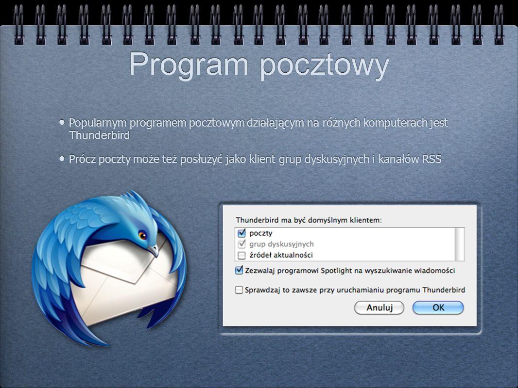 Program pocztowy Popularnym programem pocztowym działającym na różnych komputerach jest Thunderbird.