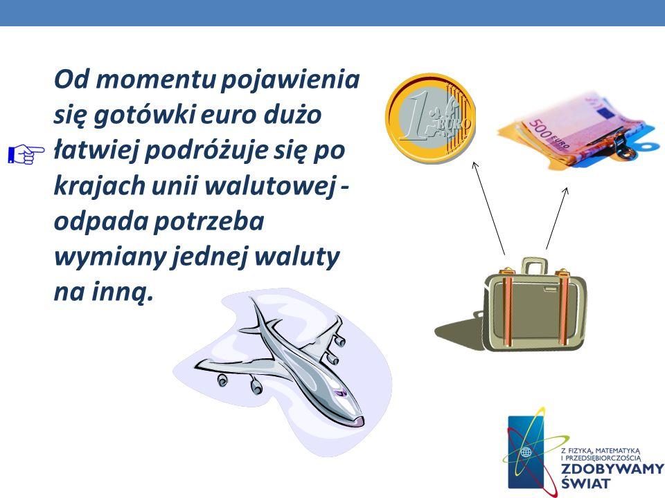 Od momentu pojawienia się gotówki euro dużo łatwiej podróżuje się po krajach unii walutowej - odpada potrzeba wymiany jednej waluty na inną.