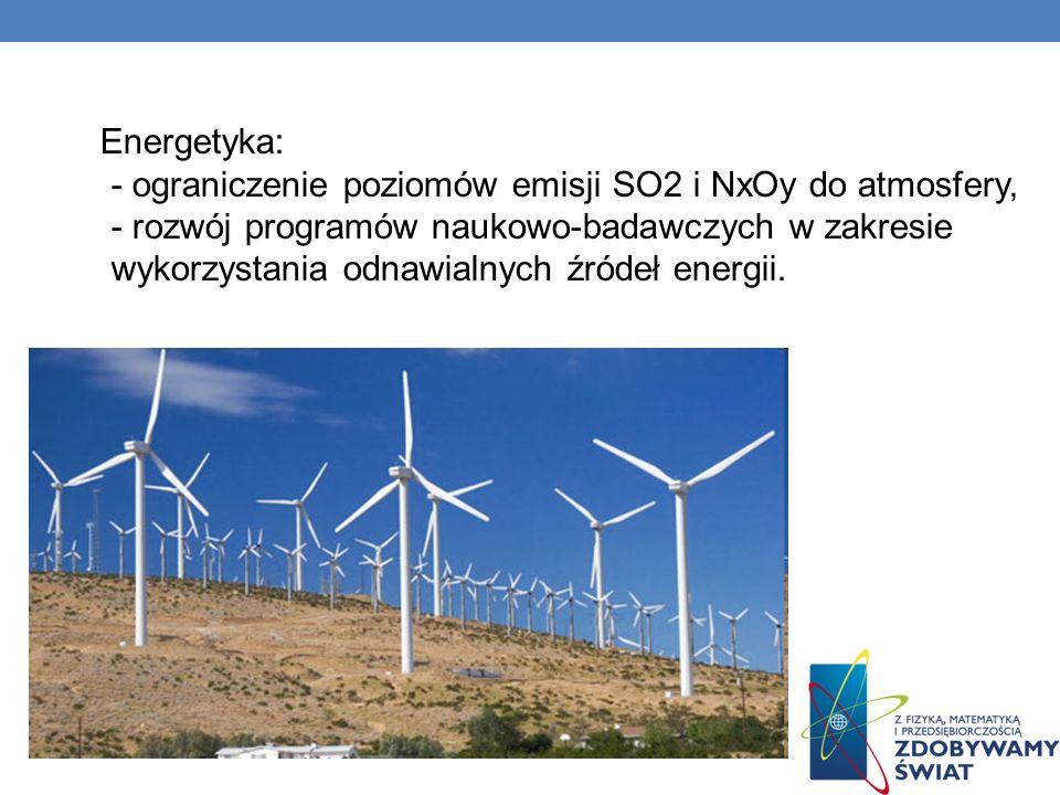 Energetyka: - ograniczenie poziomów emisji SO2 i NxOy do atmosfery, - rozwój programów naukowo-badawczych w zakresie wykorzystania odnawialnych źródeł energii.