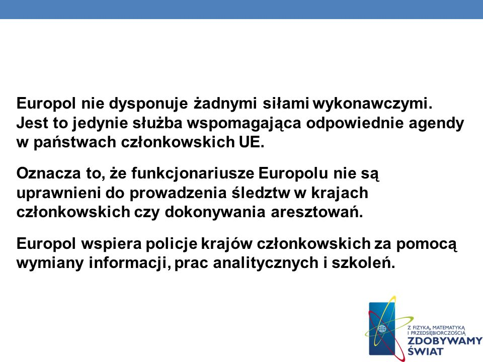 Europol nie dysponuje żadnymi siłami wykonawczymi