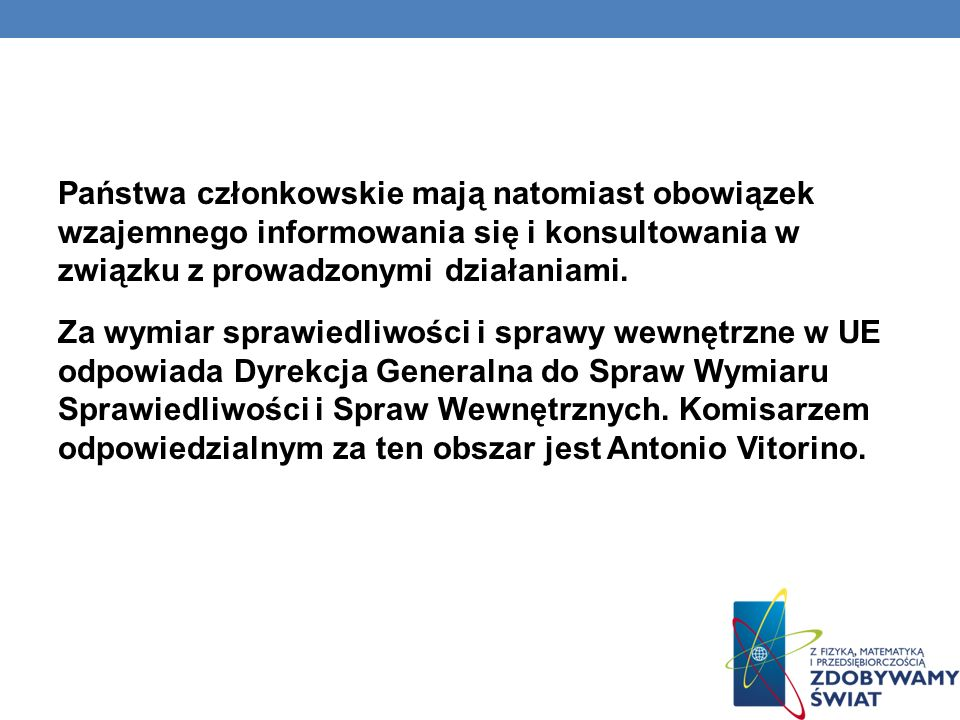 Państwa członkowskie mają natomiast obowiązek wzajemnego informowania się i konsultowania w związku z prowadzonymi działaniami.