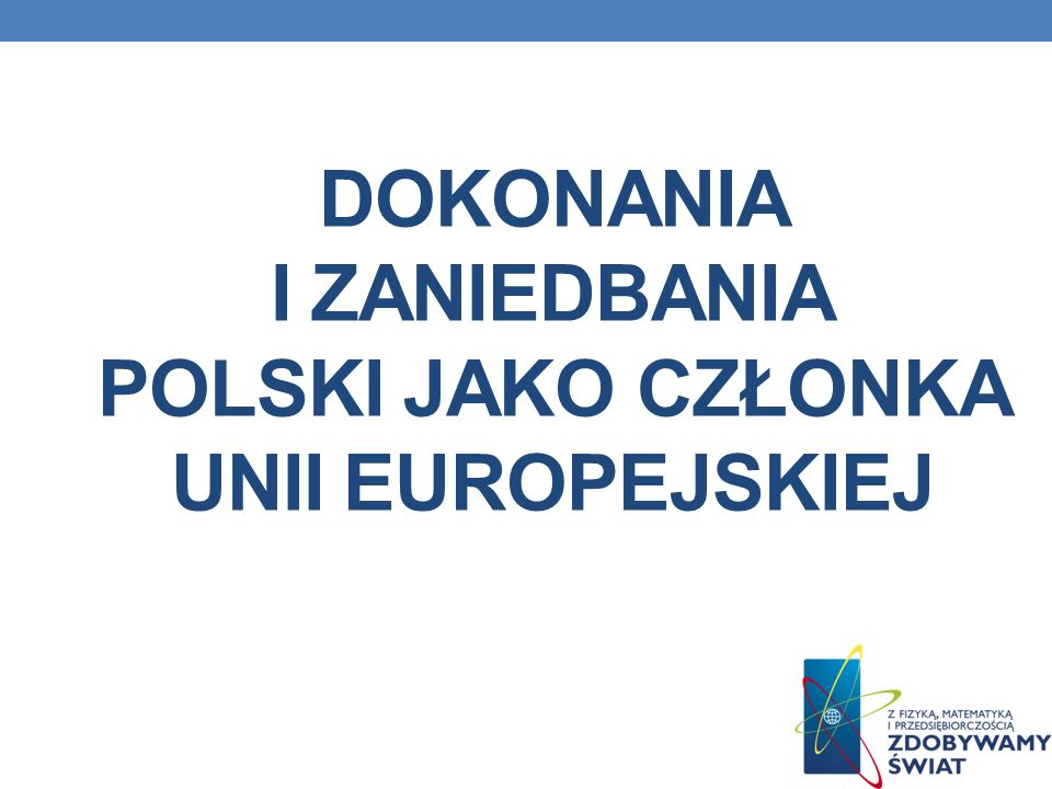 Dokonania i zaniedbania polski jako członka unii europejskiej