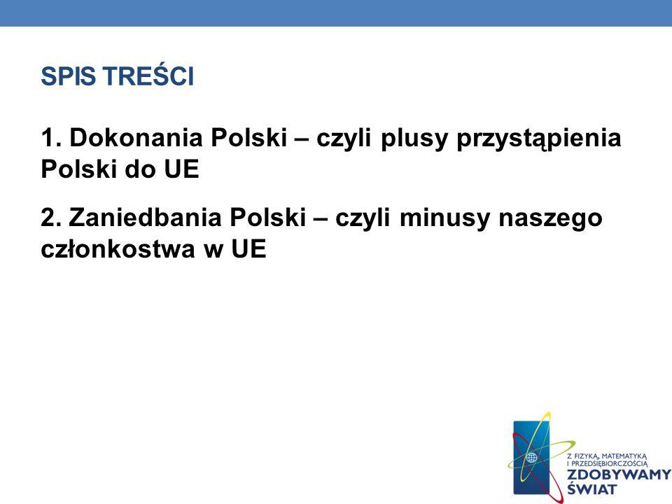 Spis treści 1. Dokonania Polski – czyli plusy przystąpienia Polski do UE 2.