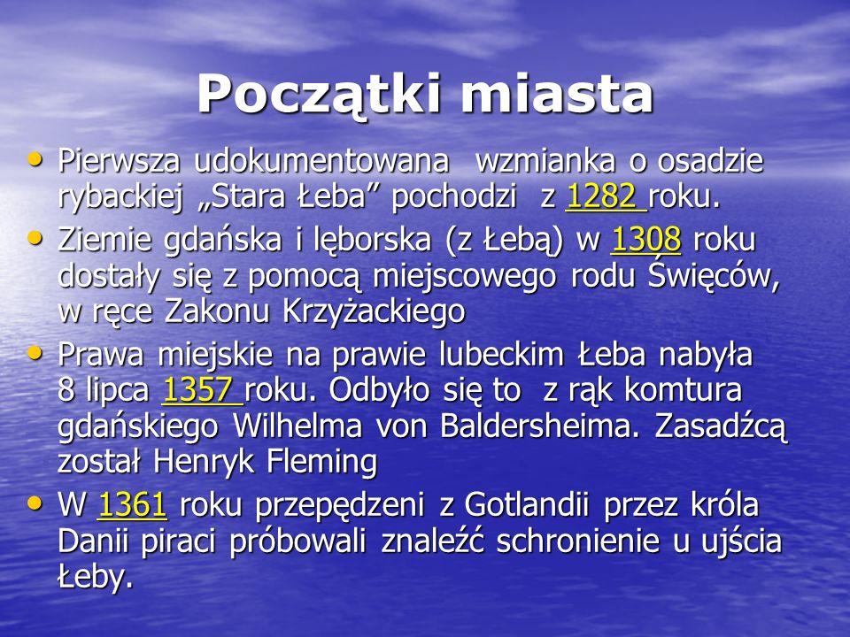 """Początki miasta Pierwsza udokumentowana wzmianka o osadzie rybackiej """"Stara Łeba pochodzi z 1282 roku."""