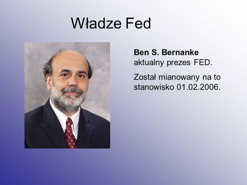 Władze Fed Ben S. Bernanke aktualny prezes FED.