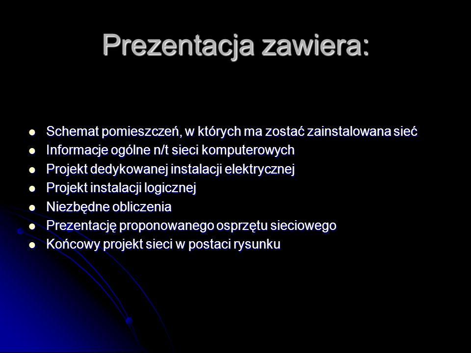 Prezentacja zawiera: Schemat pomieszczeń, w których ma zostać zainstalowana sieć. Informacje ogólne n/t sieci komputerowych.