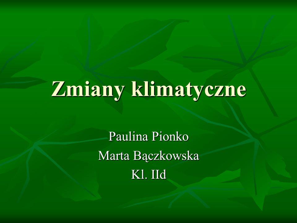 Paulina Pionko Marta Bączkowska Kl. IId