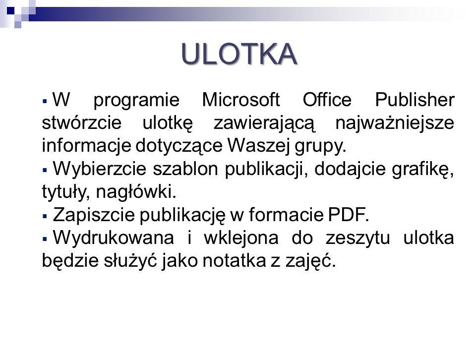 ULOTKA W programie Microsoft Office Publisher stwórzcie ulotkę zawierającą najważniejsze informacje dotyczące Waszej grupy.