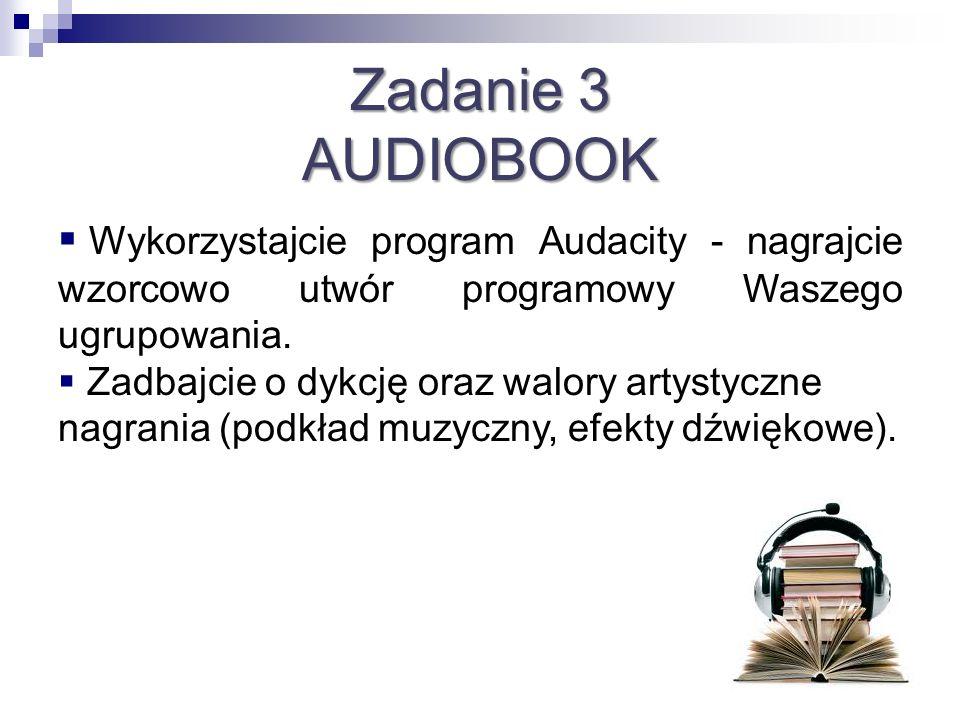 Zadanie 3 AUDIOBOOK. Wykorzystajcie program Audacity - nagrajcie wzorcowo utwór programowy Waszego ugrupowania.