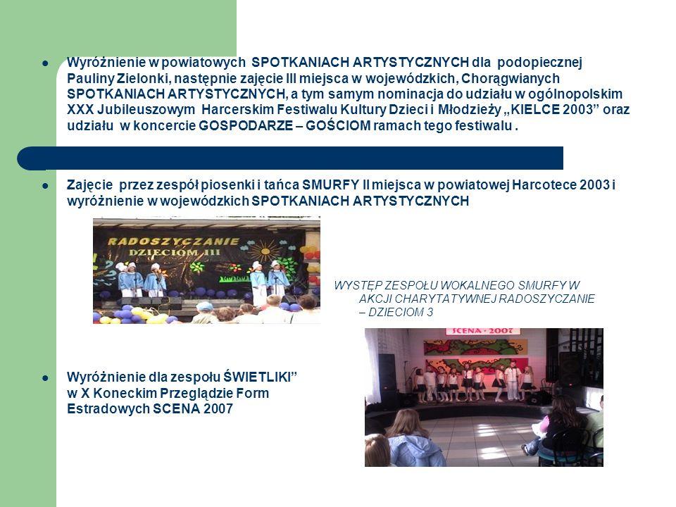 """Wyróżnienie w powiatowych SPOTKANIACH ARTYSTYCZNYCH dla podopiecznej Pauliny Zielonki, następnie zajęcie III miejsca w wojewódzkich, Chorągwianych SPOTKANIACH ARTYSTYCZNYCH, a tym samym nominacja do udziału w ogólnopolskim XXX Jubileuszowym Harcerskim Festiwalu Kultury Dzieci i Młodzieży """"KIELCE 2003 oraz udziału w koncercie GOSPODARZE – GOŚCIOM ramach tego festiwalu ."""