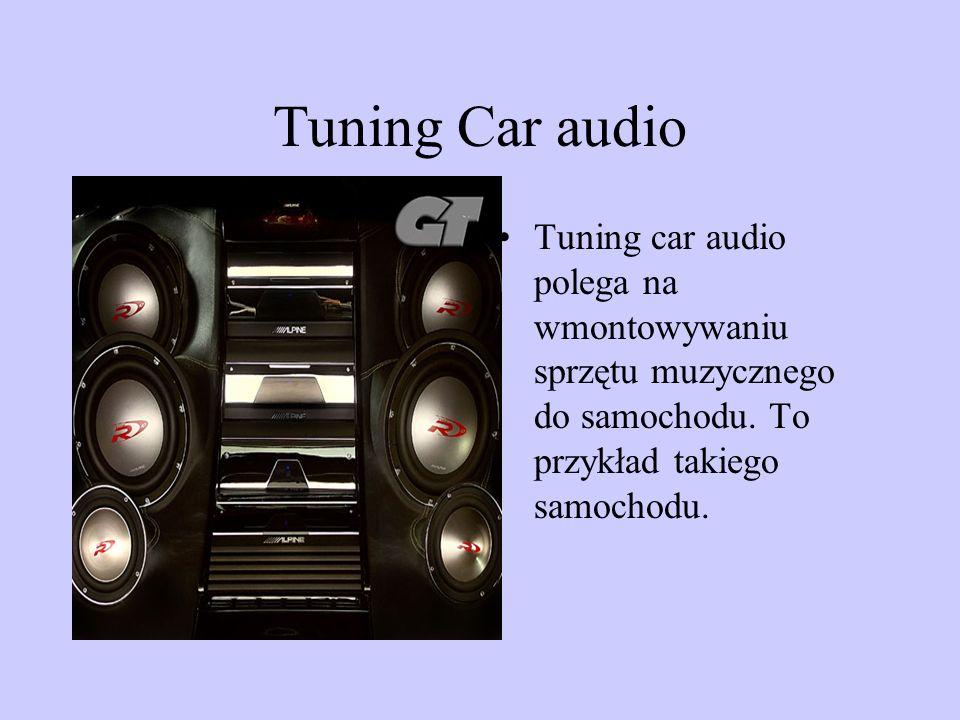 Tuning Car audio Tuning car audio polega na wmontowywaniu sprzętu muzycznego do samochodu.