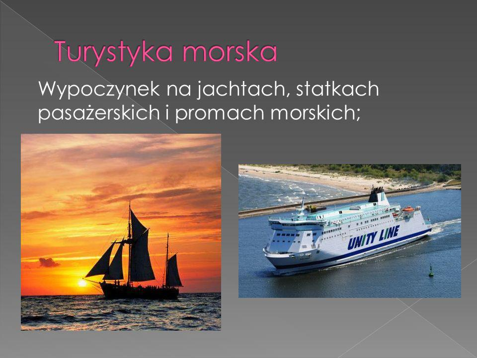 Turystyka morska Wypoczynek na jachtach, statkach pasażerskich i promach morskich;