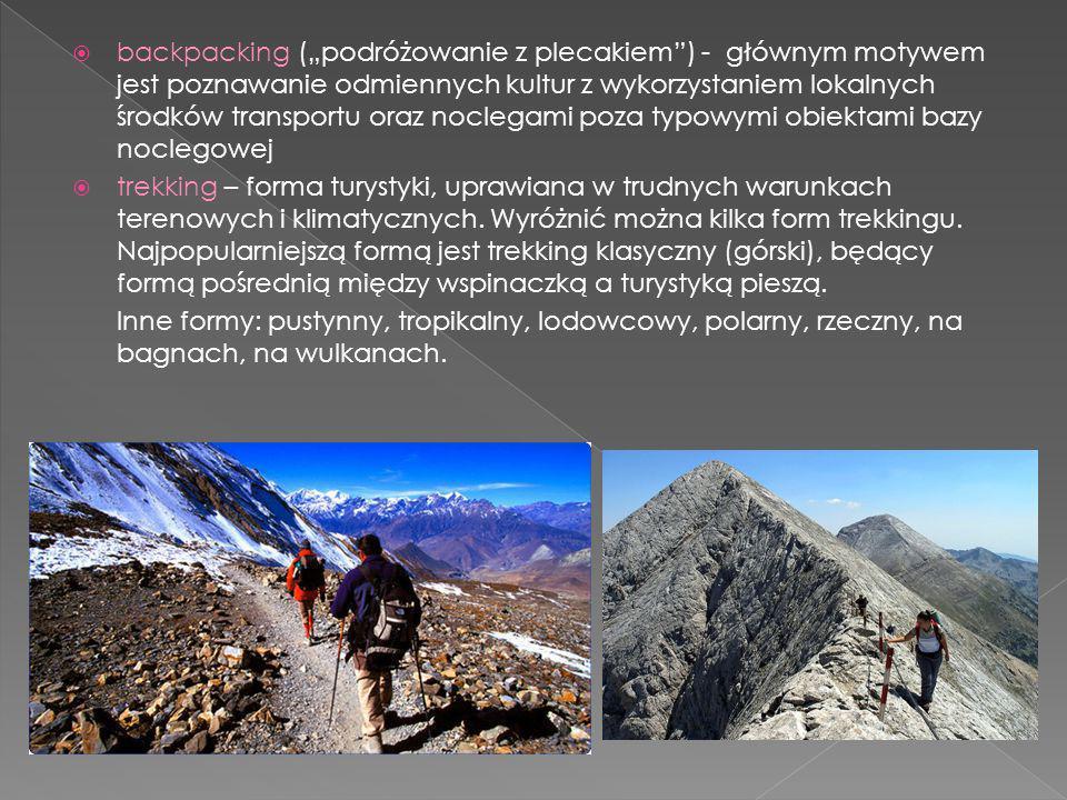 """backpacking (""""podróżowanie z plecakiem ) - głównym motywem jest poznawanie odmiennych kultur z wykorzystaniem lokalnych środków transportu oraz noclegami poza typowymi obiektami bazy noclegowej"""
