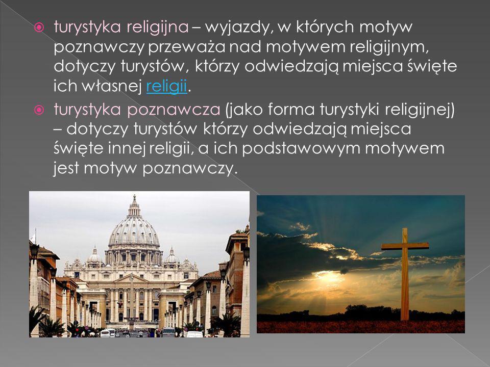 turystyka religijna – wyjazdy, w których motyw poznawczy przeważa nad motywem religijnym, dotyczy turystów, którzy odwiedzają miejsca święte ich własnej religii.