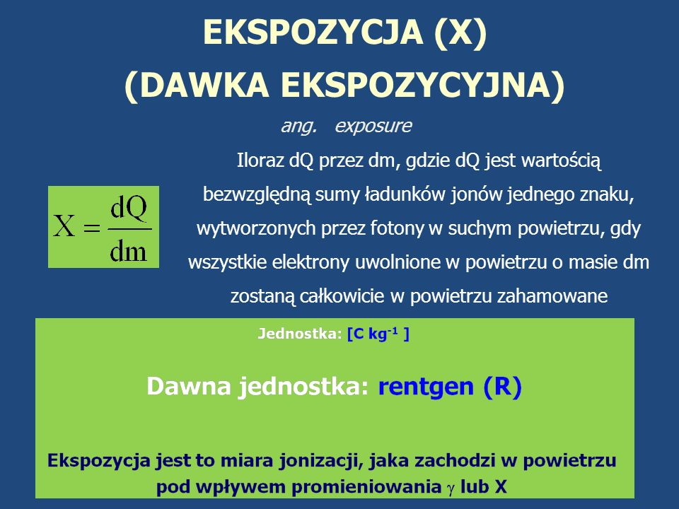 EKSPOZYCJA (X) (DAWKA EKSPOZYCYJNA) ang. exposure