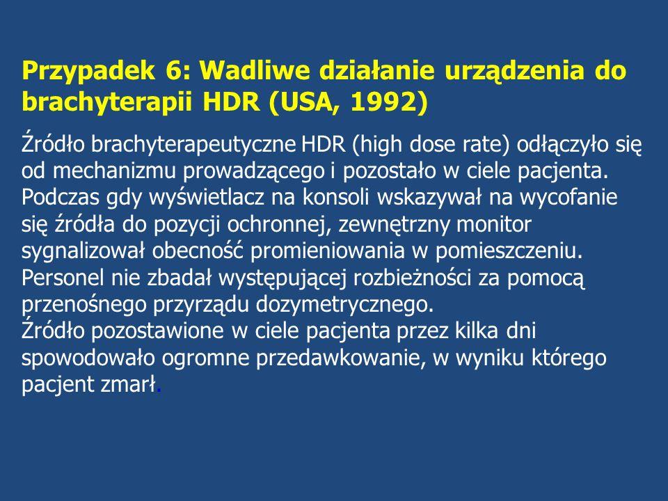 Przypadek 6: Wadliwe działanie urządzenia do brachyterapii HDR (USA, 1992)
