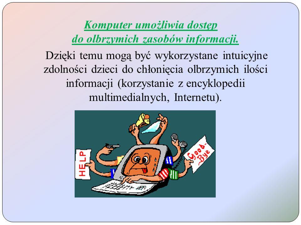 Komputer umożliwia dostęp do olbrzymich zasobów informacji.