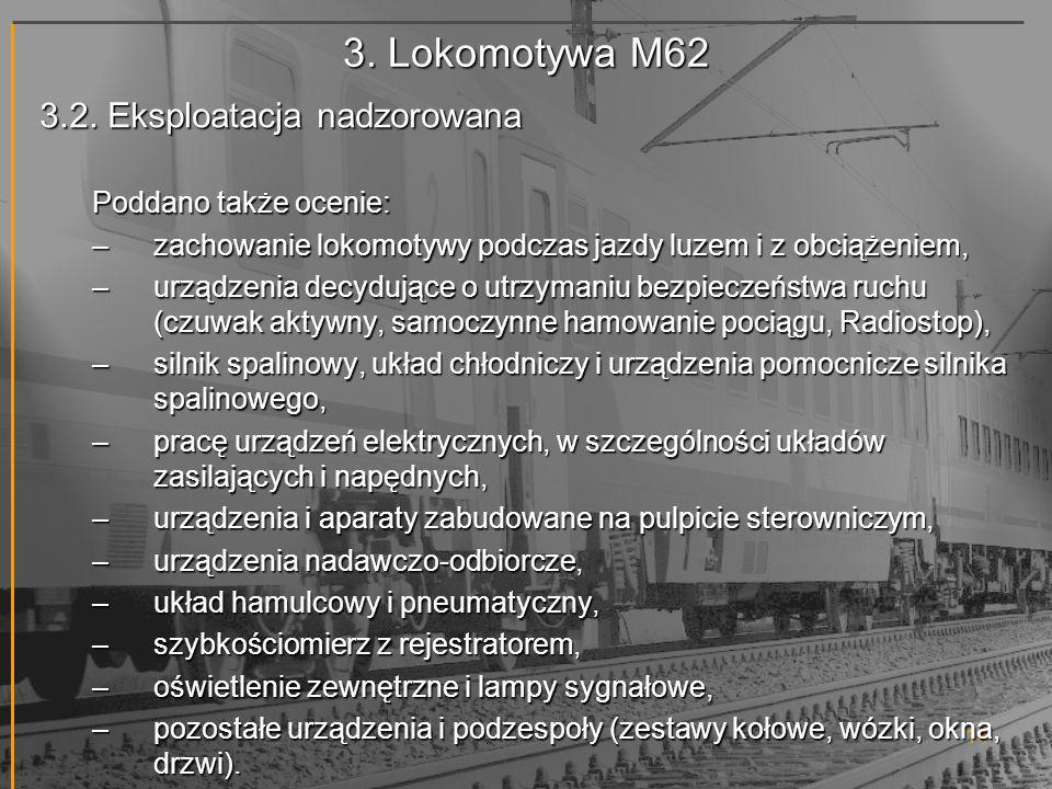 3. Lokomotywa M62 3.2. Eksploatacja nadzorowana Poddano także ocenie: