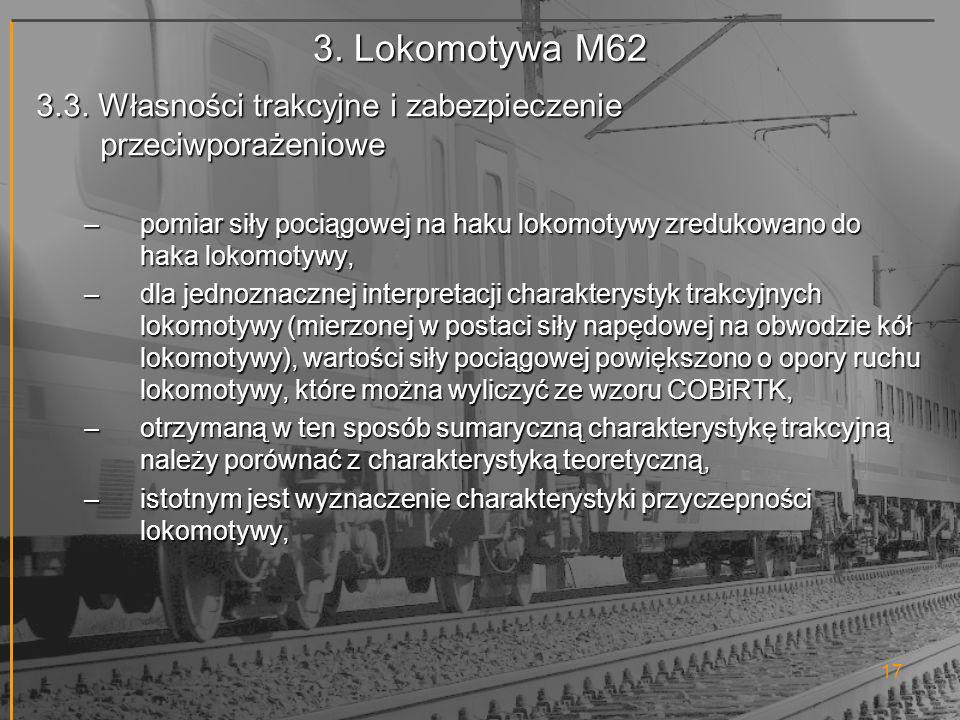 3. Lokomotywa M62 3.3. Własności trakcyjne i zabezpieczenie przeciwporażeniowe.