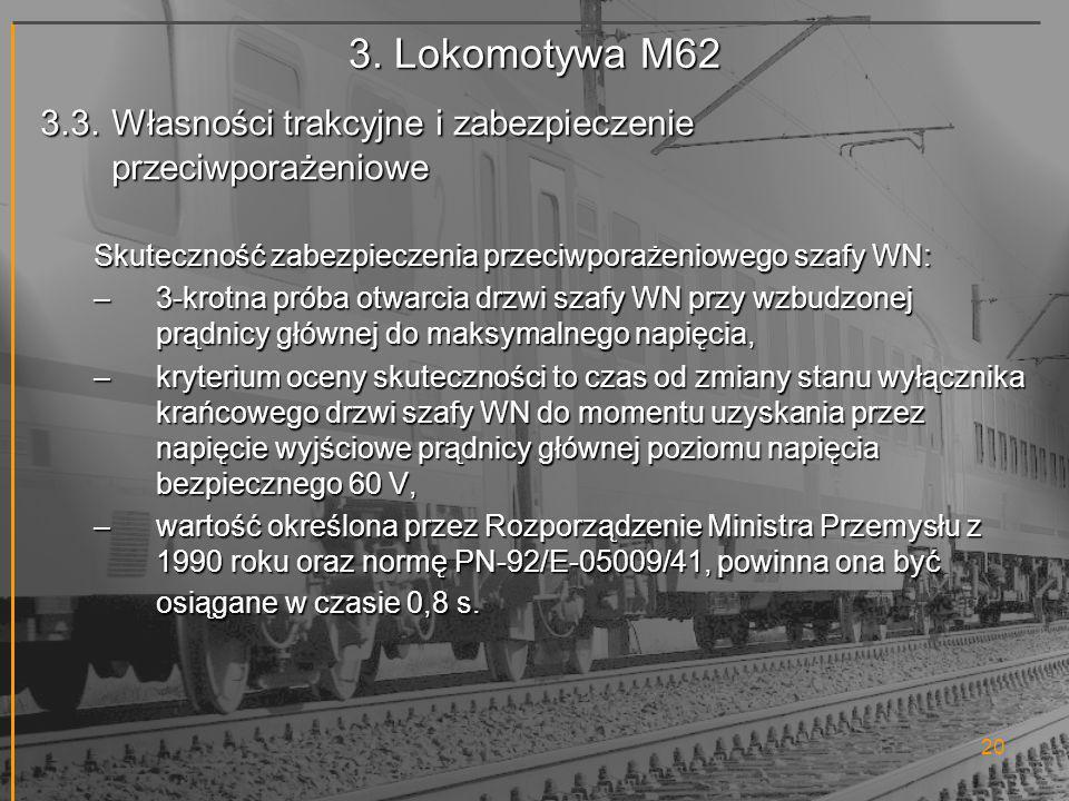 3. Lokomotywa M62 3.3. Własności trakcyjne i zabezpieczenie przeciwporażeniowe. Skuteczność zabezpieczenia przeciwporażeniowego szafy WN: