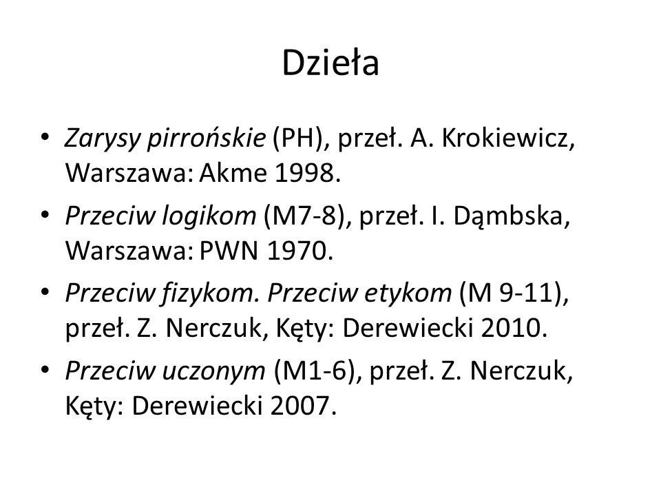 Dzieła Zarysy pirrońskie (PH), przeł. A. Krokiewicz, Warszawa: Akme 1998. Przeciw logikom (M7-8), przeł. I. Dąmbska, Warszawa: PWN 1970.