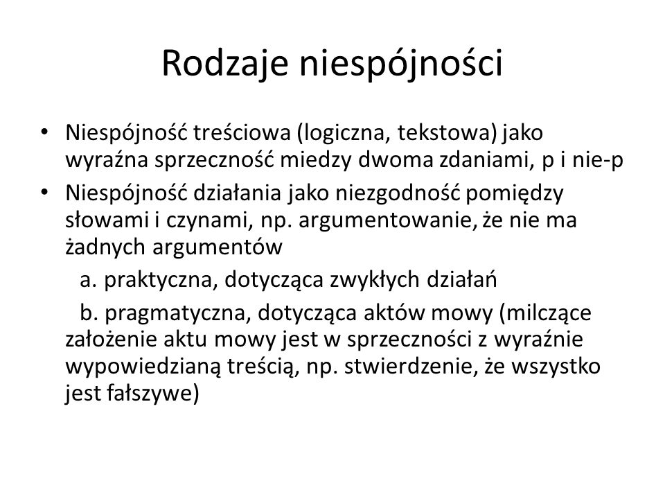 Rodzaje niespójności Niespójność treściowa (logiczna, tekstowa) jako wyraźna sprzeczność miedzy dwoma zdaniami, p i nie-p.