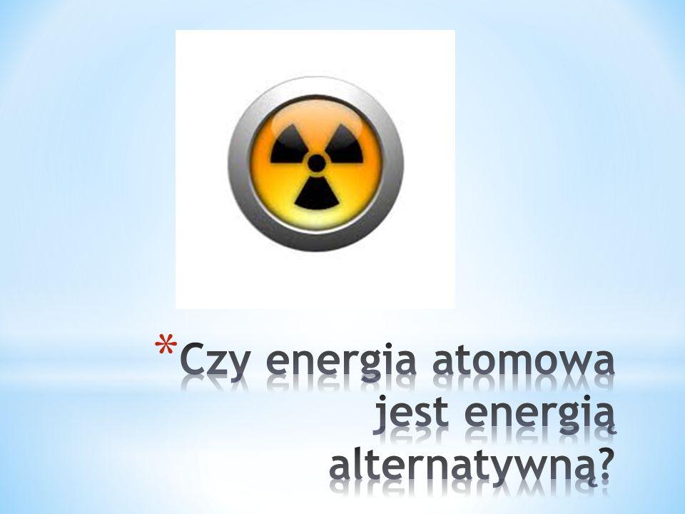 Czy energia atomowa jest energią alternatywną
