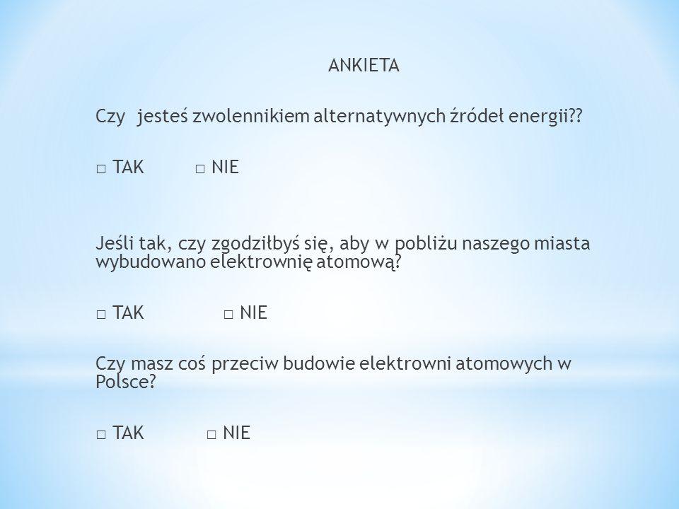ANKIETA Czy jesteś zwolennikiem alternatywnych źródeł energii □ TAK □ NIE.