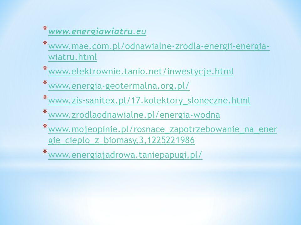 www.energiawiatru.eu www.mae.com.pl/odnawialne-zrodla-energii-energia- wiatru.html. www.elektrownie.tanio.net/inwestycje.html.