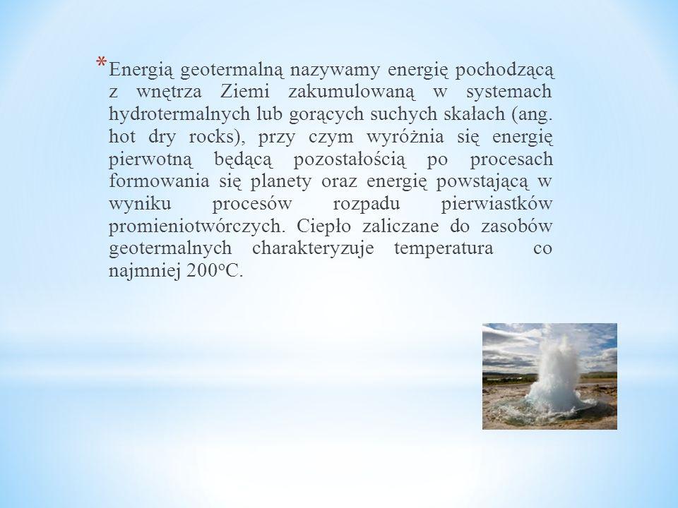 Energią geotermalną nazywamy energię pochodzącą z wnętrza Ziemi zakumulowaną w systemach hydrotermalnych lub gorących suchych skałach (ang.