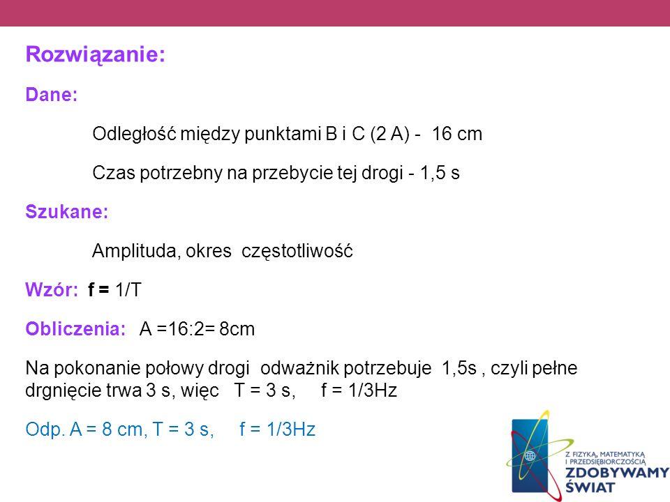 Rozwiązanie: Dane: Odległość między punktami B i C (2 A) - 16 cm
