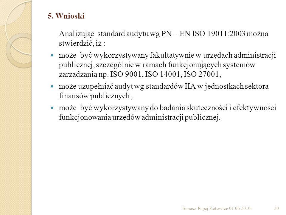 5. Wnioski Analizując standard audytu wg PN – EN ISO 19011:2003 można stwierdzić, iż :