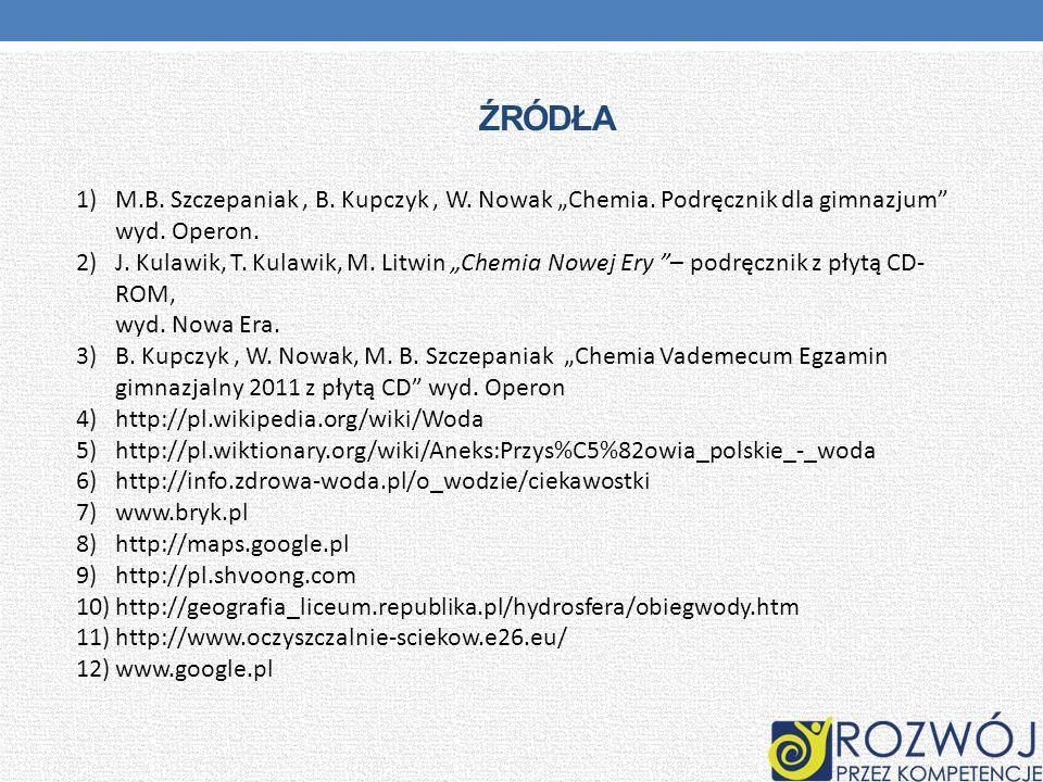 """Źródła M.B. Szczepaniak , B. Kupczyk , W. Nowak """"Chemia. Podręcznik dla gimnazjum wyd. Operon."""