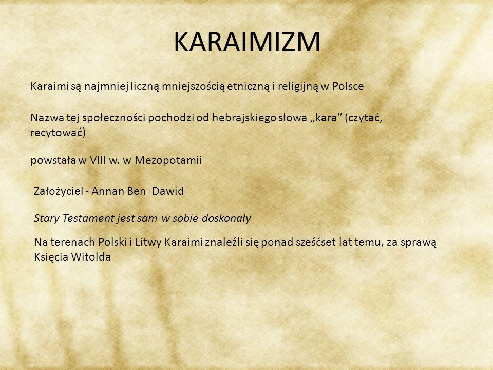 KARAIMIZM Karaimi są najmniej liczną mniejszością etniczną i religijną w Polsce.