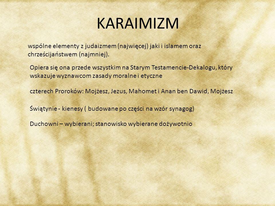 KARAIMIZMwspólne elementy z judaizmem (najwięcej) jaki i islamem oraz chrześcijaństwem (najmniej).