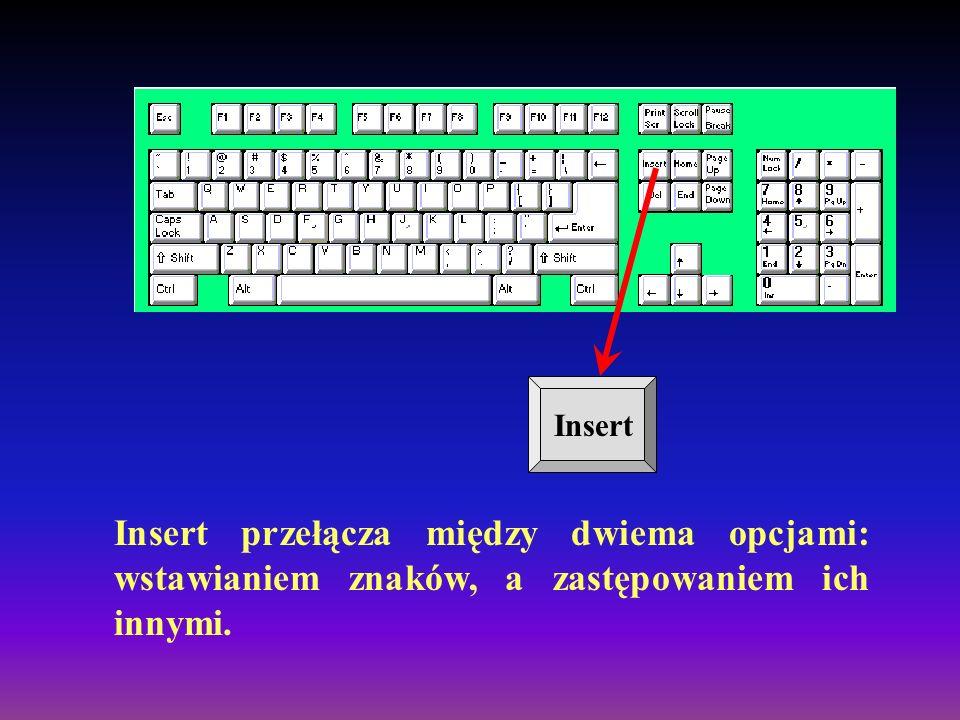 Insert Insert przełącza między dwiema opcjami: wstawianiem znaków, a zastępowaniem ich innymi.