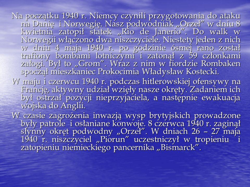 """Na początku 1940 r. Niemcy czynili przygotowania do ataku na Danię i Norwegię. Nasz podwodniak """"Orzeł w dniu 8 kwietnia zatopił statek """"Rio de Janerio . Do walk w Norwegii włączono dwa niszczyciele. Niestety jeden z nich w dniu 4 maja 1940 r. po godzinie ósmej rano został trafiony bombami lotniczymi i zatonął z 59 członkami załogi. Był to """"Grom . Wraz z nim w fiordzie Rombaken spoczął mieszkaniec Prokocimia Władysław Kostecki."""