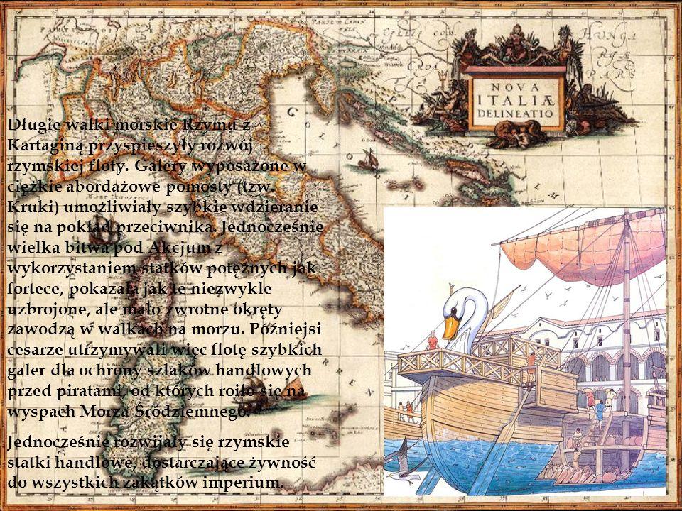 Długie walki morskie Rzymu z Kartaginą przyspieszyły rozwój rzymskiej floty. Galery wyposażone w ciężkie abordażowe pomosty (tzw. Kruki) umożliwiały szybkie wdzieranie się na pokład przeciwnika. Jednocześnie wielka bitwa pod Akcjum z wykorzystaniem statków potężnych jak fortece, pokazała jak te niezwykle uzbrojone, ale mało zwrotne okręty zawodzą w walkach na morzu. Późniejsi cesarze utrzymywali więc flotę szybkich galer dla ochrony szlaków handlowych przed piratami, od których roiło się na wyspach Morza Śródziemnego.