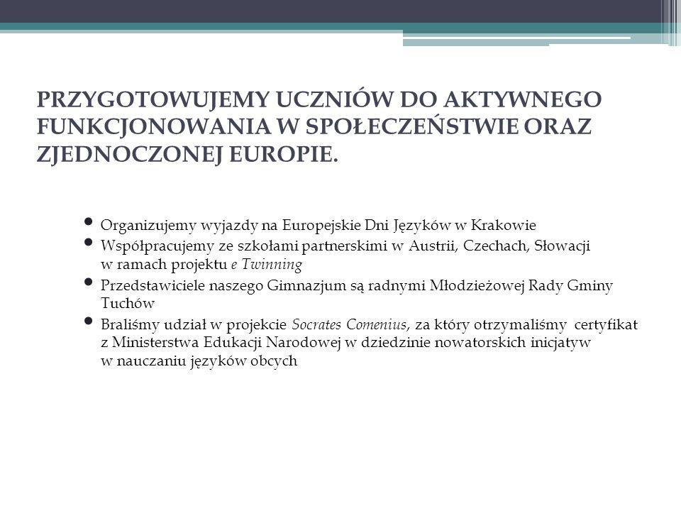 PRZYGOTOWUJEMY UCZNIÓW DO AKTYWNEGO FUNKCJONOWANIA W SPOŁECZEŃSTWIE ORAZ ZJEDNOCZONEJ EUROPIE.