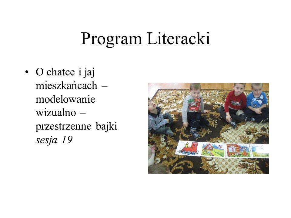 Program Literacki O chatce i jaj mieszkańcach – modelowanie wizualno – przestrzenne bajki sesja 19