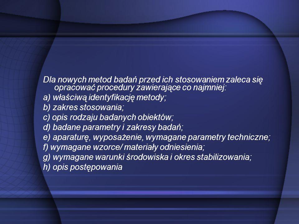 Dla nowych metod badań przed ich stosowaniem zaleca się opracować procedury zawierające co najmniej: