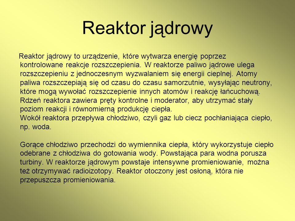 Reaktor jądrowy Reaktor jądrowy to urządzenie, które wytwarza energię poprzez. kontrolowane reakcje rozszczepienia. W reaktorze paliwo jądrowe ulega.