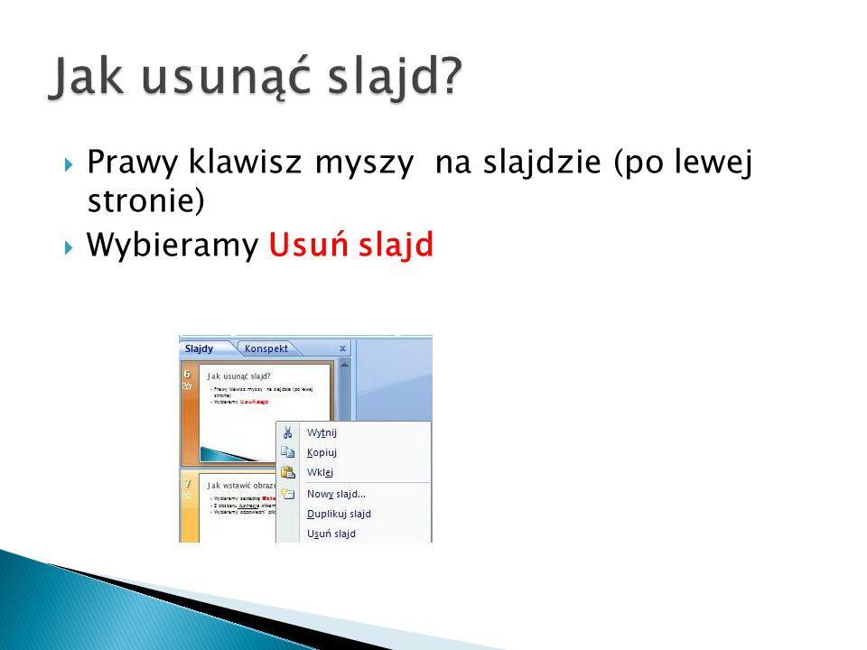Jak usunąć slajd Prawy klawisz myszy na slajdzie (po lewej stronie)