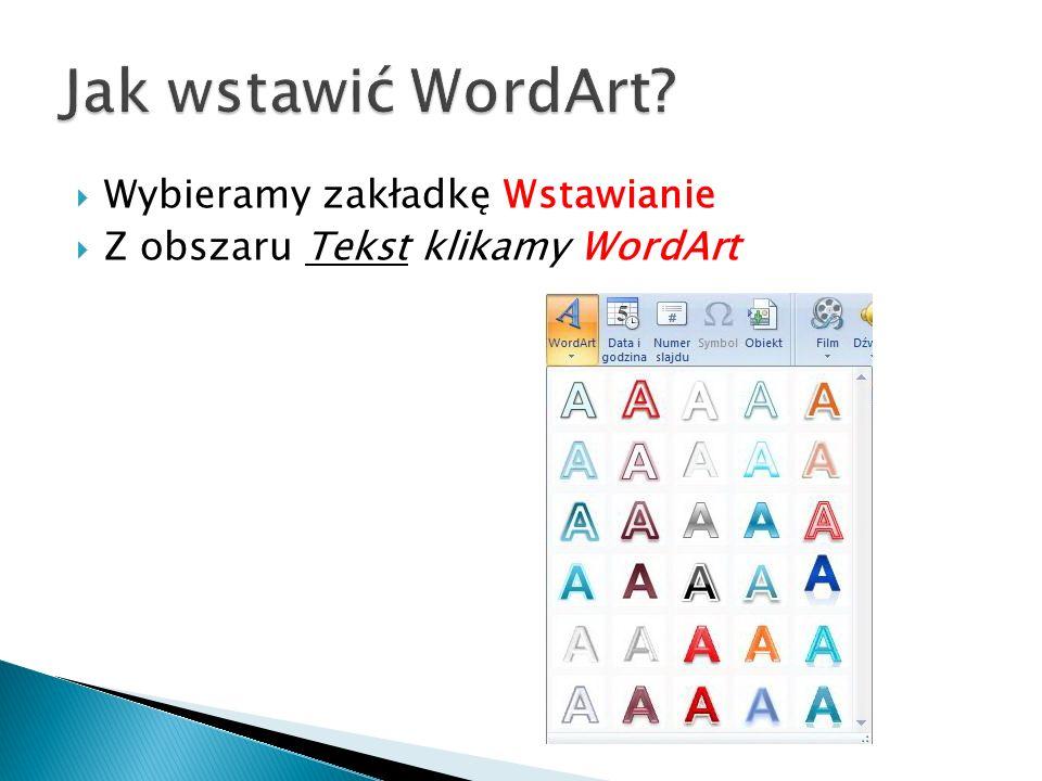 Jak wstawić WordArt Wybieramy zakładkę Wstawianie