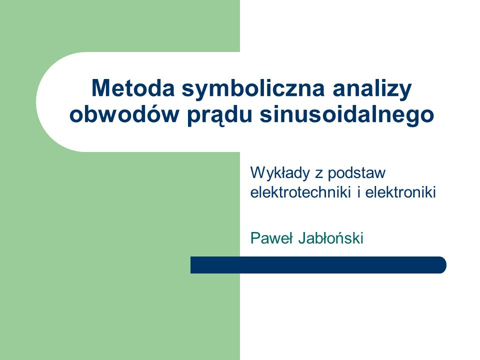 Metoda symboliczna analizy obwodów prądu sinusoidalnego