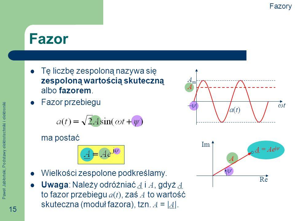 Fazory Fazor. Tę liczbę zespoloną nazywa się zespoloną wartością skuteczną albo fazorem. Fazor przebiegu.